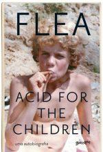 """Livro: """"Acid For The Children, a Autobiografia de Flea"""
