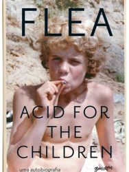 "Livro: ""Acid For The Children, a Autobiografia de Flea"