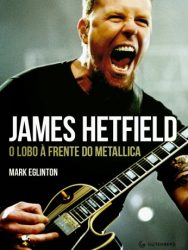 "Livro: ""James Hetfield, O Lobo à Frente do Metallica"