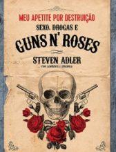 """Livro: """"Meu Apetite Por Destruição – Sexo, Drogas e Guns N' Roses"""